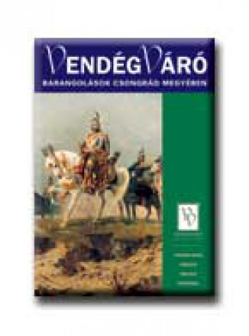 VENDÉGVÁRÓ ÚTIKÖNYV - BARANGOLÁSOK CSONGRÁD MEGYÉBEN - Ekönyv - WELL-PRESS KIADÓ KFT.