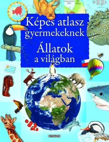 Állatok a világban - Képes atlasz gyermekeknek  - Ekönyv - Napraforgó Kiadó