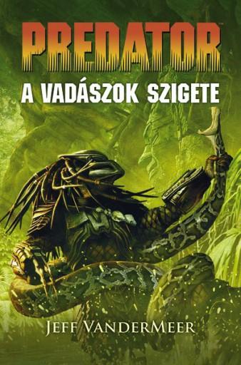 Predator: A vadászok szigete - Ekönyv - Jeff VanderMeer