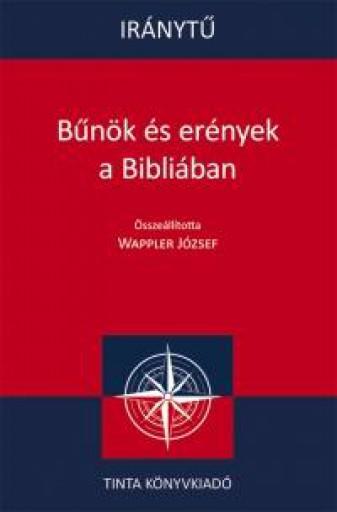 BŰNÖK ÉS ERÉNYEK A BIBLIÁBAN - IRÁNYTŰ - Ebook - WAPPLER JÓZSEF (SZERKESZTŐ)
