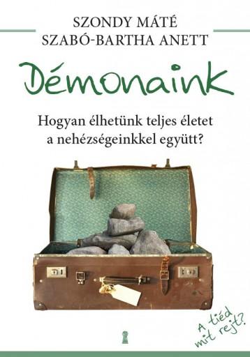 DÉMONAINK - HOGYAN ÉLHETÜNK TELJES ÉLETET A NEHÉZSÉGEINKKEL EGYÜTT? - Ekönyv - SZONDY MÁTÉ - SZABÓ-BARTHA ANETT