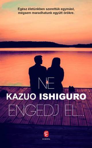 NE ENGEDJ EL... - Ekönyv - KAZUO ISHIGURO