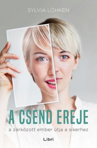 A csend ereje - A zárkózott ember útja a sikerhez - Ekönyv - Sylvia Lökhen