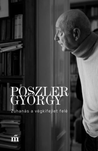 Zuhanás a végkifejlet felé - Ekönyv - Poszler György