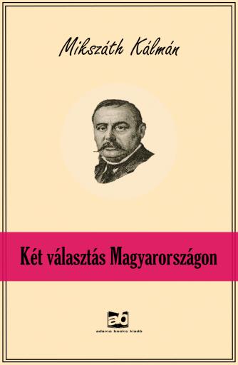 Két választás Magyarországon - Ekönyv - Mikszáth Kálmán