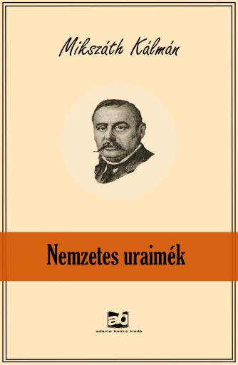 Nemzetes uraimék - Ekönyv - Mikszáth Kálmán