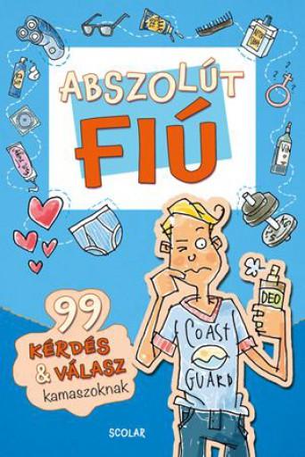 ABSZOLÚT FIÚ - 99 KÉRDÉS & VÁLASZT KAMASZOKNAK - Ekönyv - SCOLAR KIADÓ ÉS SZOLGÁLTATÓ KFT.
