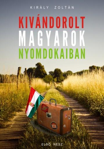 Kivándorolt magyarok nyomdokaiban - Ekönyv - Király Zoltán - Sultanius du Roi