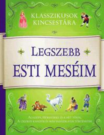 LEGSZEBB ESTI MESÉIM - KLASSZIKUSOK KINCSESTÁRA - Ekönyv - ALEXANDRA KIADÓ