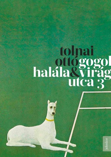 GOGOL HALÁLA & VIRÁG UTCA 3. - Ekönyv - TOLNAI OTTÓ