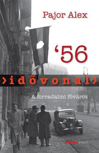 IDŐVONAL \'56 - A FORRADALMI FŐVÁROS - Ekönyv - PAJOR ALEX