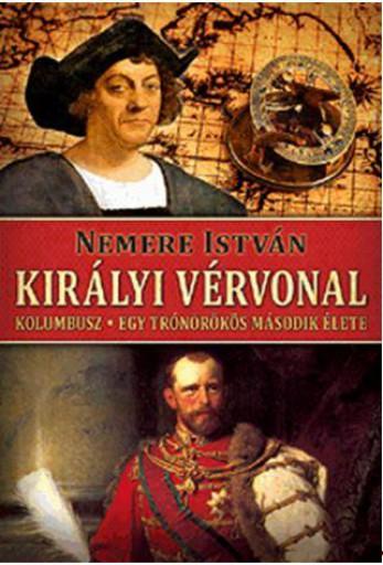 KIRÁLYI VÉRVONAL - KOLUMBUSZ - EGY TRÓNÖRÖKÖS MÁSODIK ÉLETE - Ekönyv - NEMERE ISTVÁN