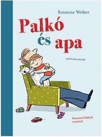 PALKÓ ÉS APA - APRÓCSKA MESÉK - Ekönyv - WEBER, SUSANNE