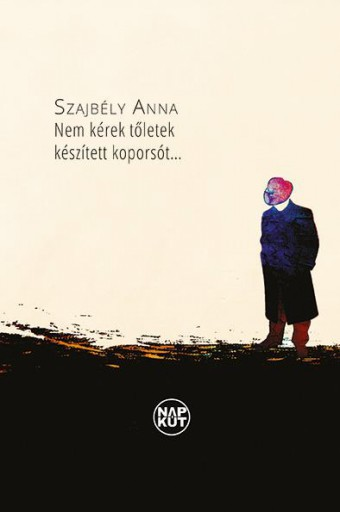 NEM KÉREK TŐLETEK KÉSZÍTETT KOPORSÓT... - Ekönyv - SZAJBÉLY ANNA