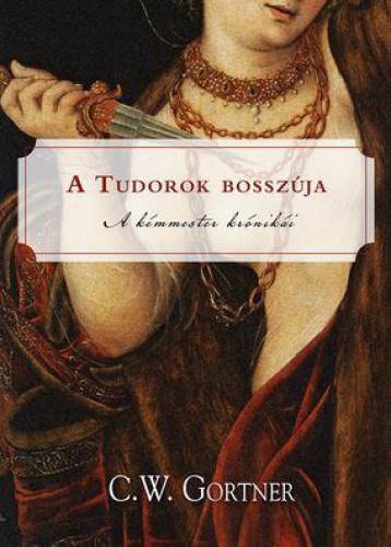 A TUDOROK BOSSZÚJA - Ekönyv - GORTNER, C.W.
