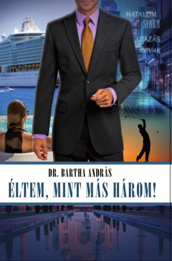 ÉLTEM, MINT MÁS HÁROM! - Ebook - DR. BARTHA ANDRÁS