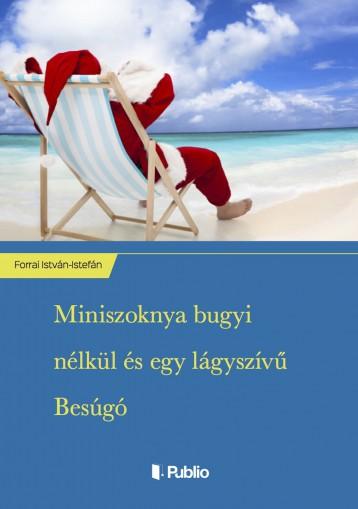 Miniszoknya bugyi nélkül és egy lágyszívű Besúgó - Ekönyv - Forrai István-Istefán