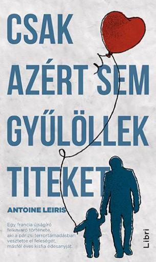 CSAK AZÉRT SEM GYŰLÖLLEK TITEKET - Ekönyv - LEIRIS, ANTONIE
