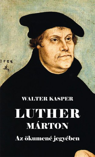 LUTHER MÁRTON AZ ÖKUMENÉ JEGYÉBEN - Ekönyv - KASPER, WALTER