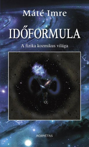 IDŐFORMULA - A FIZIKA KOZMIKUS VILÁGA - Ekönyv - MÁTÉ IMRE
