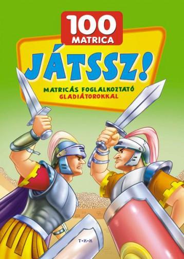 JÁTSSZ! - MATRICÁS FOGLALKOZTATÓ GLADIÁTOROKKAL - 100 MATRICA - Ekönyv - TKK