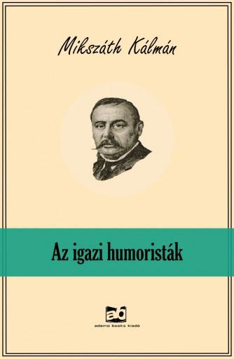Az igazi humoristák - Ekönyv - Mikszáth Kálmán