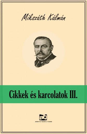 Cikkek és karcolatok III. - Ekönyv - Mikszáth Kálmán