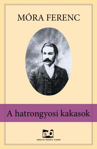 A hatrongyosi kakasok - Ekönyv - Móra Ferenc