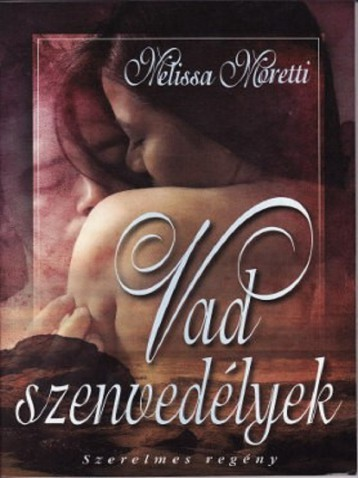 Vad szenvedélyek - Ekönyv - Melissa Moretti