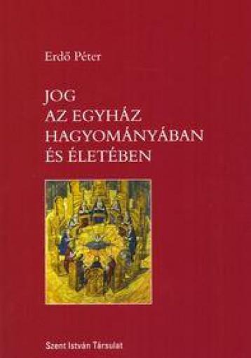 JOG AZ EGYHÁZ HAGYOMÁNYÁBAN ÉS ÉLETÉBEN - Ekönyv - ERDŐ PÉTER