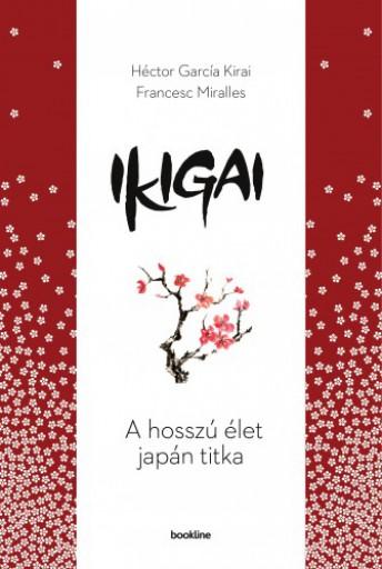 Ikigai - A hosszú élet japán titka - Ekönyv - Héctor García Kirai - Francesc Miralles