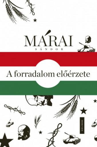 A forradalom előérzete - Ekönyv - Márai Sándor