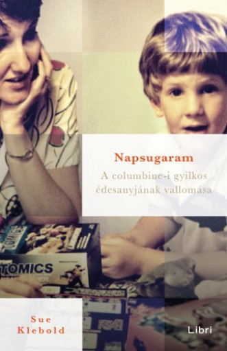 Napsugaram - A columbine-i gyilkos édesanyjának vallomása - Ekönyv - Sue Klebold