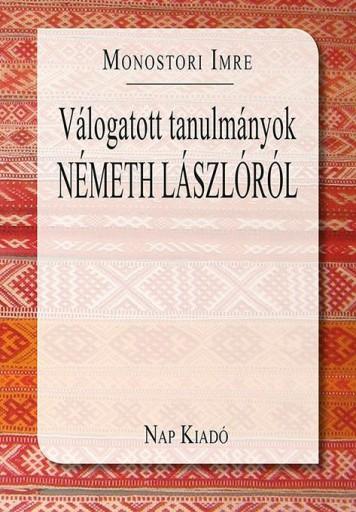 VÁLOGATOTT TANULMÁNYOK NÉMETH LÁSZLÓRÓL - Ebook - MONOSTORI IMRE