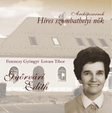 GYŐRVÁRI EDITH - HÍRES SZOMBATHELYI NŐK - Ekönyv - FERENCZY GYÖNGYI - LOVASS TIBOR
