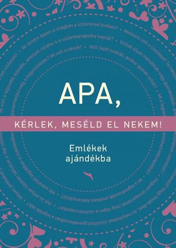 APA, KÉRLEK, MESÉLD EL NEKEM! - EMLÉKEK AJÁNDÉKBA - Ebook - PARTVONAL KIADÓ