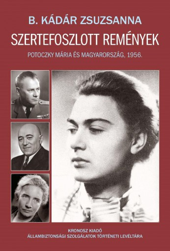 SZERTEFOSZLOTT REMÉNYEK - POTOCZKY MÁRIA ÉS MAGYARORSZÁG, 1956 - Ekönyv - B. KÁDÁR ZSUZSANNA