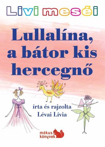 LULLALÍNA, A BÁTOR KIS HERCEGNŐ - LIVI MESÉI - Ekönyv - LÉVAI LÍVIA