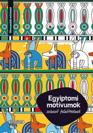 EGYIPTOMI MOTÍVUMOK - SZÍNEZŐ FELNŐTTEKNEK - Ekönyv - NAPRAFORGÓ KÖNYVKIADÓ