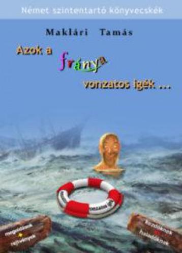 AZOK A FRÁNYA VONZATOS IGÉK... - NÉMET SZINTENTARTÓ KÖNYVECSKÉK - Ekönyv - MAKLÁRI TAMÁS