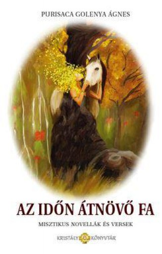 AZ IDŐN ÁTNÖVŐ FA - MISZTIKUS NOVELLÁK ÉS VERSEK - Ekönyv - GOLENYA ÁGNES