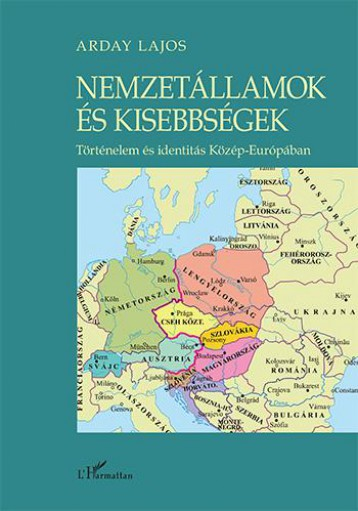 NEMZETÁLLAMOK ÉS KISEBBSÉGEK - TÖRTÉNELEM ÉS IDENTITÁS KÖZÉP-EURÓPÁBAN - Ekönyv - ARDAY LAJOS