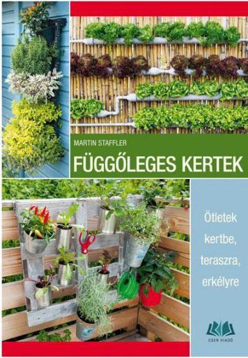 FÜGGŐLEGES KERTEK - ÖTLETEK KERTBE, TERASZRA, ERKÉLYRE - Ekönyv - STAFFLER, MARTIN