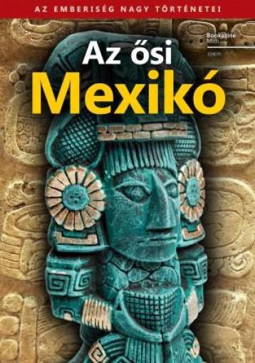AZ ŐSI MEXIKÓ - BOOKAZINE MIDI - Ekönyv - KOSSUTH KIADÓ ZRT.