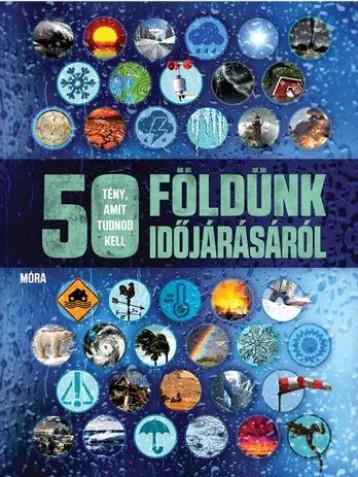 50 TÉNY, AMIT TUDNOD KELL FÖLDÜNK IDŐJÁRÁSÁRÓL - Ekönyv - MÓRA KÖNYVKIADÓ