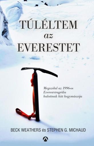 TÚLÉLTEM AZ EVERESTET - Ebook - WEATHERS, BECK - MICHAUD, STEPHEN G.