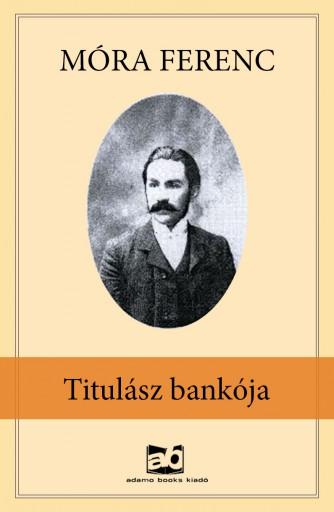 Titulász bankója - Ekönyv - Móra Ferenc