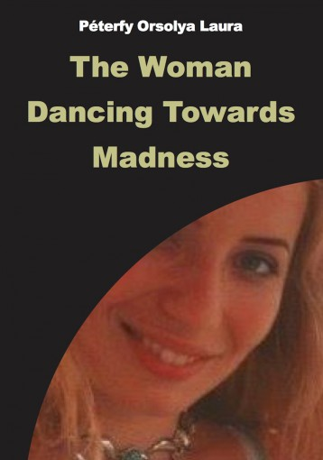 The Woman Dancing Towards Madness - Ebook - Péterfy Orsolya Laura