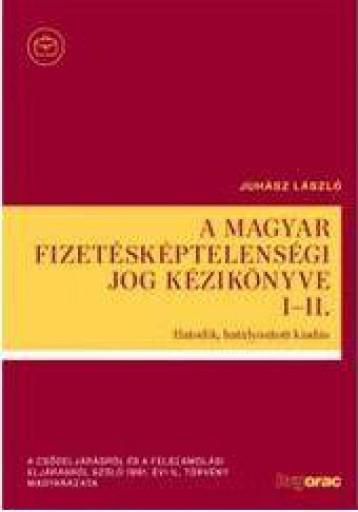 A MAGYAR FIZETÉSKÉPTELENSÉGI JOG KÉZIKÖNYVE I-II. - Ekönyv - JUHÁSZ LÁSZLÓ