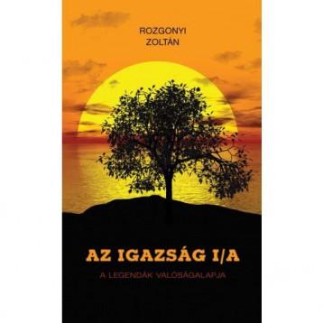 AZ IGAZSÁG I/A - A LEGENDÁK VALÓSÁGALAPJA - Ekönyv - ROZGONYI ZOLTÁN
